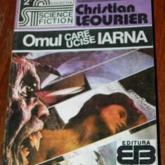 CHRISTIAN LEOURIER - OMUL CARE UCISE IARNA. SCIENCE FICTION - Carte SF