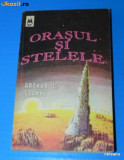 ARTHUR C CLARKE - ORASUL SI STELELE. Science fiction (02005)
