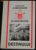 EUGEN ENEA CARAGHIAUR - LA RASCRUCEA DESTINULUI