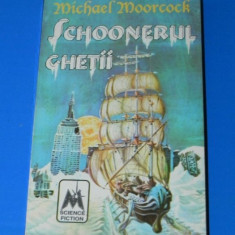 MICHAEL MOORCOCK - SCHOONERUL GHETII. Science fiction. sf - Carte SF