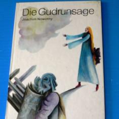 JOACHIM NOWOTNY - DIE GUDRUNSAGE. CARTE PENTRU COPII. IN LIMBA GERMANA (00710 - Carte de povesti