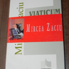 MIRCEA ZACIU - VIATICUM. EDITIE REVAZUTA SI ADAUGITA - Biografie