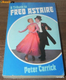 PETER CARRICK - A TRIBUTE TO FRED ASTAIRE. biografia lui Fred Astaire. in limba engleza