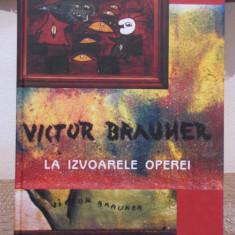 LA IZVOARELE OPEREI .VICTOR BRAUNER de EMIL NICOLAE - Album Arta