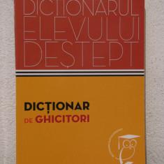 DICTIONARUL ELEVULUI DESTEPT .DICTIONAR DE GHICITORI, AN APARITIE 2014 - DEX