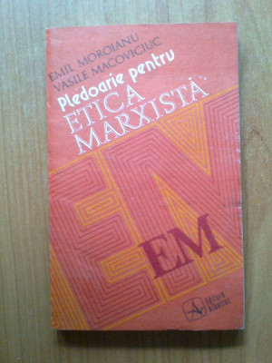 n3 Emil Moroianu, Vasile Macoviciuc - PLEDOARIE PENTRU ETICA MARXISTA foto