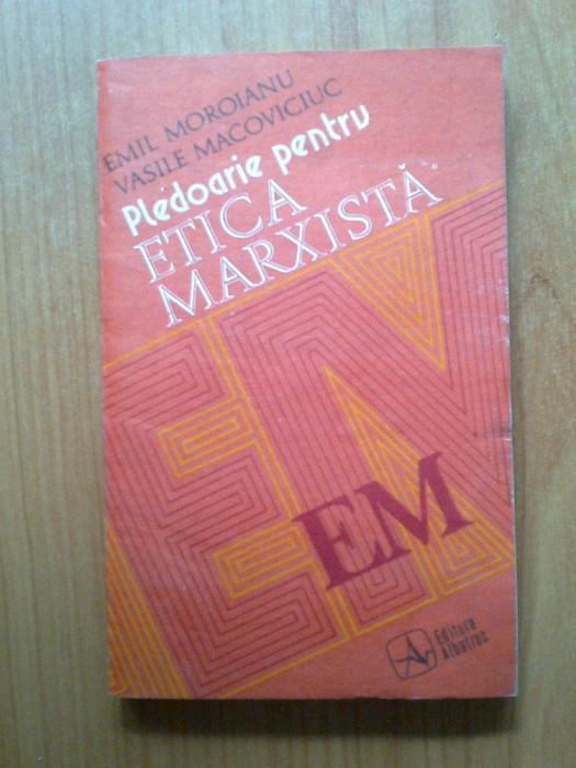 n3 Emil Moroianu, Vasile Macoviciuc - PLEDOARIE PENTRU ETICA MARXISTA