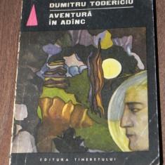 DUMITRU TODERICIU - AVENTURA IN ADANC. SF 44334 - Carte SF