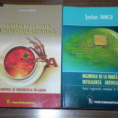 STEFAN IANCU - INGINERIA DE LA ROATA LA INTELIGENTA ARTIFICIALA 2 VOL