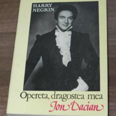 HARRY NEGRIN - OPERETA, DRAGOSTEA MEA. ION DACIAN. ROMAN BIOGRAFIC - Carte Arta muzicala