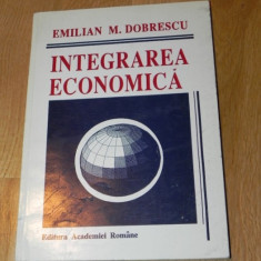 EMILIAN M DOBRESCU - INTEGRAREA ECONOMICA