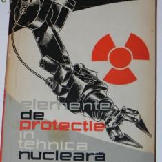 E GASPAR, D SERBAN - ELEMENTE DE PROTECTIE IN TEHNICA NUCLEARA