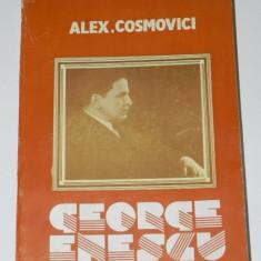 ALEX COSMOVICI - GEORGE ENESCU IN LUMEA MUZICII SI IN FAMILIE - Carte Arta muzicala