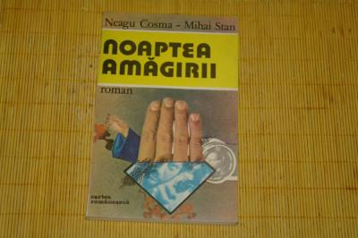 Noaptea amagirii - Neagu Cosma - Mihai Stan - Editura Cartea Romaneasca - 1986 foto