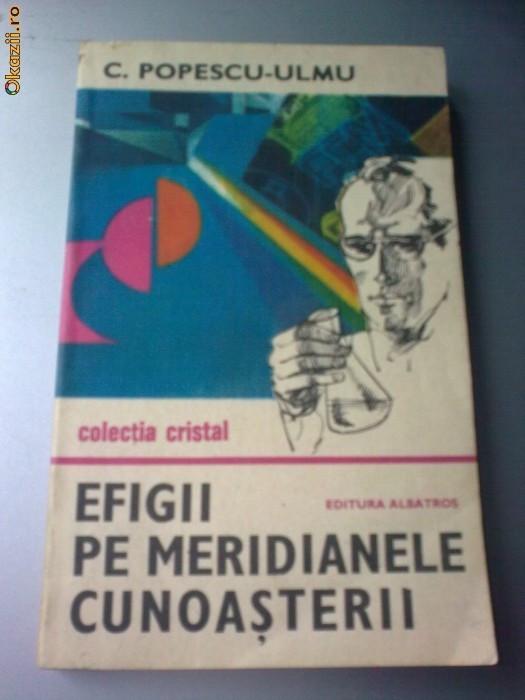C POPESCU-ULMU - EFIGII PE MERIDIANELE CUNOASTERII foto mare