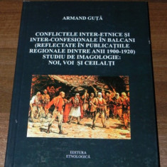 ARMAND GUTA CONFLICTELE INTER-ETNICE SI INTER-CONFESIONALE IN BALCANI 1900-1920 - Istorie