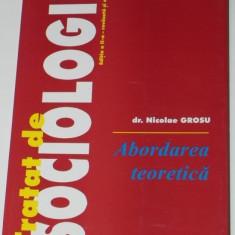 NICOLAE GROSU - TRATAT DE SOCIOLOGIE. ABORDAREA TEORETICA. ED A 2-A - Carte Sociologie
