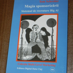 TOM SCHREITER - MAGIA SPONSORIZARII. SISTEMUL DE RECRUTAR BIG ALL