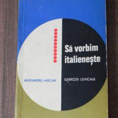 ALEXANDRU MIRCAN - SA VORBIM ITALIENESTE. EXERCITII LEXICALE LIMBA ITALIANA Altele