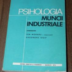 ION MORARU, GHEORGHE IOSIF - PSIHOLOGIA MUNCII INDUSTRIALE - Carte Psihologie