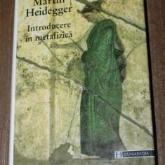 MARTIN HEIDEGGER - INTRODUCERE IN METAFIZICA - Filosofie, Humanitas