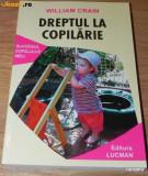 WILLIAM CRAIN  DREPTUL LA COPILARIE LASAM COPIII SA-SI TRAIASCA FIRESC COPILARIA, Alta editura