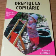 WILLIAM CRAIN DREPTUL LA COPILARIE LASAM COPIII SA-SI TRAIASCA FIRESC COPILARIA - Carte Psihologie