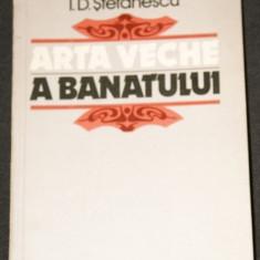 I D STEFANESCU - ARTA VECHE A BANATULUI. ARHITECTURA PICTURILE MURALE ICOANELE - Carte Arhitectura