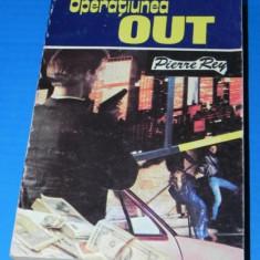 PIERRE REY - OPERATIUNEA OUT (02243 g - Carte politiste