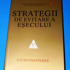 SAYAN CHATTERJEE - STRATEGII DE EVITARE A ESECULUI (00694 - Carte dezvoltare personala