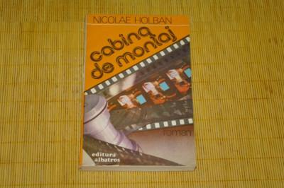 Cabina de montaj - Nicolae Holban - Editura Albatros - 1986 foto