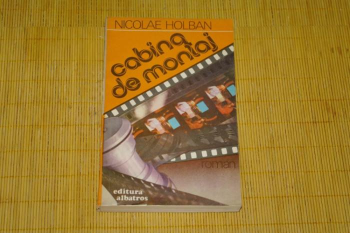 Cabina de montaj - Nicolae Holban - Editura Albatros - 1986 foto mare