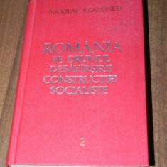 NICOLAE CEAUSESCU - ROMANIA PE DRUMUL DESAVARSIRII CONSTRUCTIEI SOCIALISTE. RAPOARTE. CUVANTARI. ARTICOLE. SEPTEMBRIE 1966 - DECEMBRIE 1967. vol 2 - Carte Politica
