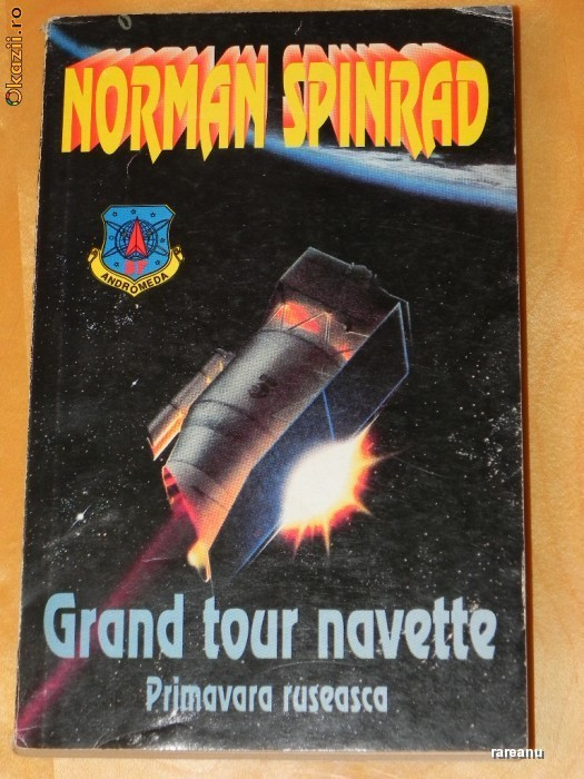 NORMAN SPINRAD - GRAND TOUR NAVETTE. PRIMAVARA RUSEASCA. SCIENCE FICTION foto mare