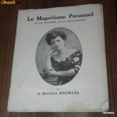 Raritate. A BEATRICE KNOWLES - LE MAGNETISME PERSONEL ET LA MANIERE DE LE DEVELOPER. 1926. . Magnetismul personal - Carte dezvoltare personala