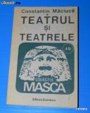 CONSTANTIN MACIUCA - TEATRUL SI TEATRELE. Haig acterian. Post-modernism