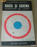 Colonel Spiridon Vasilescu - Harta si schema. Indreptar de lucru