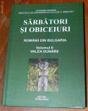 SARBATORI SI OBICEIURI ROMANII DIN BULGARIA VOL 2  VALEA DUNARII, Alta editura