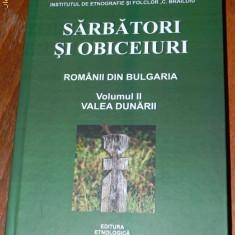 SARBATORI SI OBICEIURI ROMANII DIN BULGARIA VOL 2 VALEA DUNARII - Carte folclor