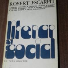 ROBERT ESCARPIT - LITERAR SI SOCIAL. ELEMENTE PENTRU O SOCIOLOGIE A LITERATURII - Carte Sociologie