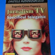 EUGENIA GROSU POPESCU - JURNALISM TV. SPECIFICUL TELEGENIC. jurnalismul tv - Carte Cinematografie