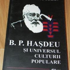 GHERASIM RUSU TOGAN - B P HASDEU SI UNIVERSUL CULTURII POPULARE. folclor - Carte Sociologie