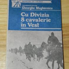 GHEORGHE MAGHERESCU - CU DIVIZIA 8 CAVALERIE IN VEST. AMINTIRI DIN RAZBOI - Biografie