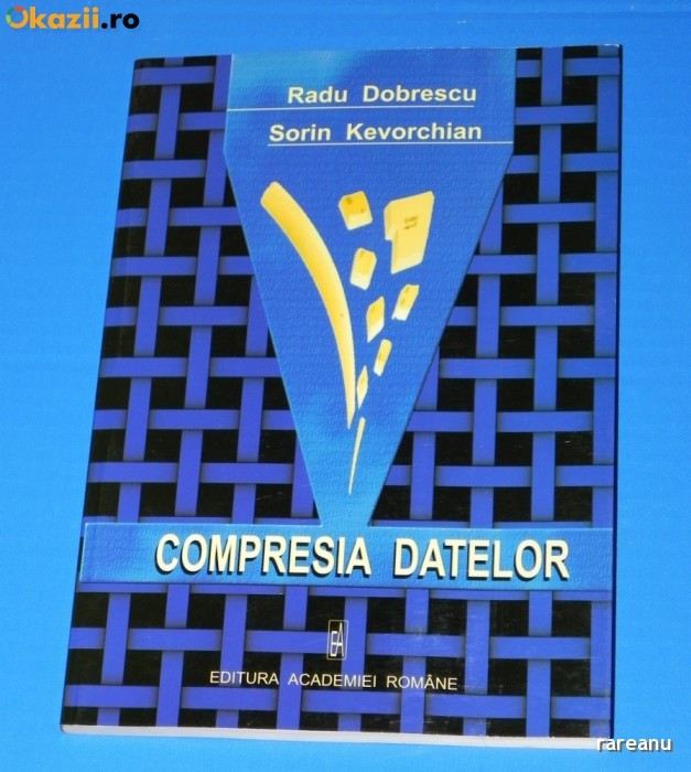 RADU DOBRESCU.SORIN KEVORCHIAN - COMPRESIA DATELOR