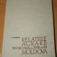V. MIHORDEA - RELATIILE AGRARE DIN SECOLUL AL XVIII-LEA IN MOLDOVA - Carte Istorie