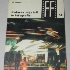 N Tomescu - Redarea miscarii in fotografie. COLECTIA FOTO-FILM NR 14 (0887 - Carte Fotografie