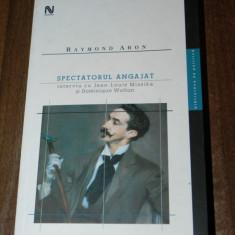 RAYMOND ARON - SPECTATORUL ANGAJAT. interviu cu jean-louis missika si dominique wolton. editia a 2-a, revizuita - Carte Sociologie