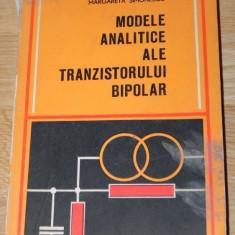 MODELE ANALITICE ALE TRANZISTORULUI BIPOLAR -MARGARETA SIMONESCU - Carti Electronica
