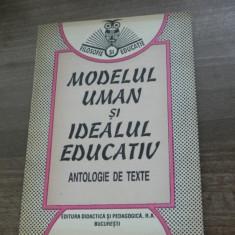 MARIANA NICOLESCU - MODELUL UMAN SI IDEALUL EDUCATIV. ANTOLOGIE DE TEXTE - Carte Psihologie