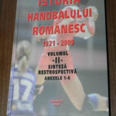 ISTORIA HANDBALULUI ROMANESC 1921-2009 VOL 2 - SINTEZA RETROSPECTIVA handbal - Carte sport